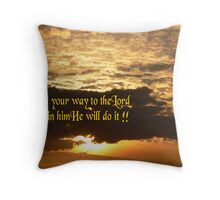 Commit your way to the Lord!!! Throw Pillow