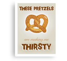 These Pretzels. Are Making. Me Thirsty!!! Canvas Print