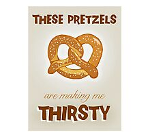 These Pretzels. Are Making. Me Thirsty!!! Photographic Print