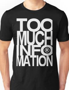 TOO MUCH INFOMATION 2 Unisex T-Shirt