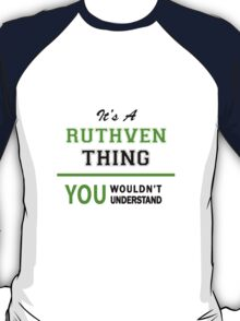 It's a RUTHVEN thing, you wouldn't understand !! T-Shirt