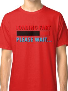 Loading Fart Please Wait | Humor Comedy Classic T-Shirt