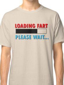 Loading Fart Please Wait   Humor Comedy Classic T-Shirt