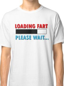 Loading Fart Please Wait | Humor Comedy Classic T-Shirt