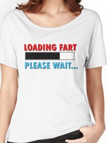 Loading Fart Please Wait | Humor Comedy Women's Relaxed Fit T-Shirt