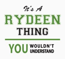 It's a RYDEEN thing, you wouldn't understand !! by itsmine