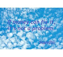 If Money Can Fix It, It Is Not A Problem Photographic Print