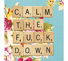 Calm the Fuck Down Scrabble Floral Design Photographic Print