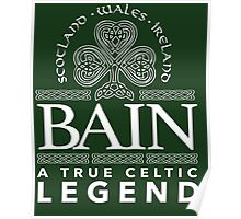 Excellent 'Bain, A True Celtic Legend' Last Name TShirt, Accessories and Gifts Poster