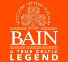 Excellent 'Bain, A True Celtic Legend' Last Name TShirt, Accessories and Gifts Kids Clothes
