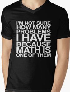 I'm not sure how many problems I have because math is one of them Mens V-Neck T-Shirt