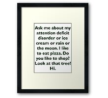 Ask me about my attention deficit disorder or ice Framed Print