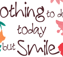 I Have Nothing to do Today but Smile Sticker