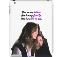 You're my sister. You're my family. You're all I've got iPad Case/Skin
