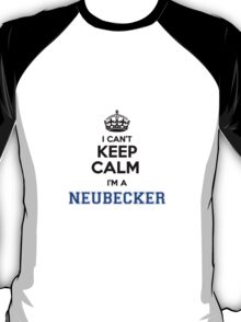 I cant keep calm Im a NEUBECKER T-Shirt