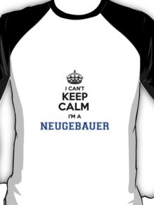 I cant keep calm Im a NEUGEBAUER T-Shirt