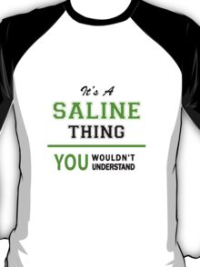 It's a SALINE thing, you wouldn't understand !! T-Shirt