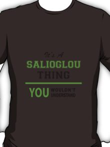 It's a SALIOGLOU thing, you wouldn't understand !! T-Shirt