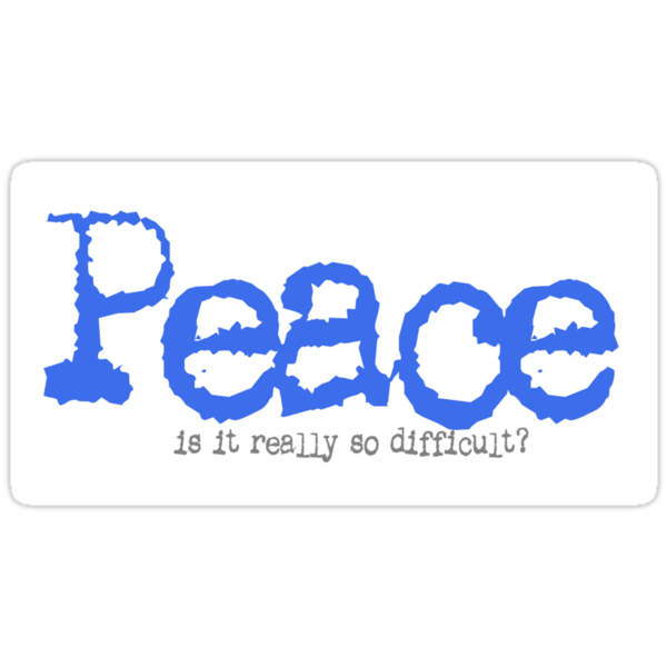Peace - is it really so difficult? by wiccked