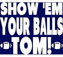 Show Them Your Balls Tom Photographic Print