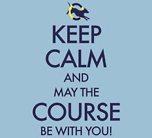 Keep Calm and May the Course be with You Unisex T-Shirt