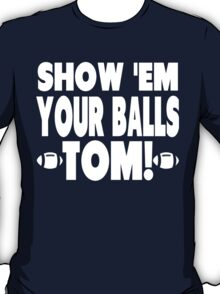 Show Them Your Balls Tom T-Shirt