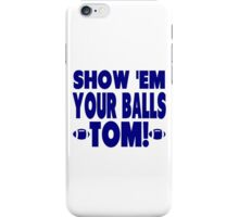 Show Them Your Balls Tom - blue  iPhone Case/Skin