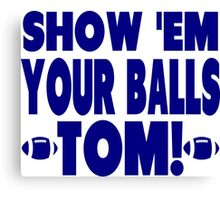 Show Them Your Balls Tom - blue  Canvas Print