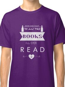 To All The Books I'll Ever Read Classic T-Shirt