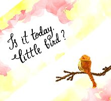 Is It today Little Bird by pietowel