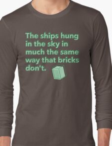The ships hung in the sky in much the same way that bricks don't Long Sleeve T-Shirt