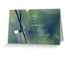 No Ordinary Love Story Greeting Card
