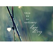 No Ordinary Love Story Photographic Print
