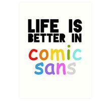Life is Better in Comic Sans Art Print