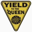 Yield to the Queen by bchrisdesigns