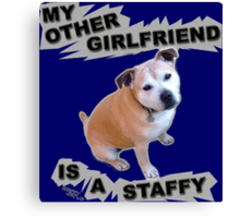 My Other Girlfriend Is A Staffy Canvas Print