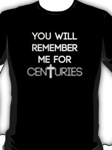 Remeber me for centuries T-Shirt