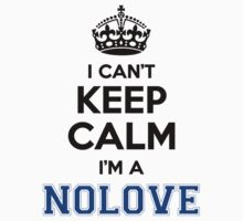 I cant keep calm Im a NOLOVE by icant