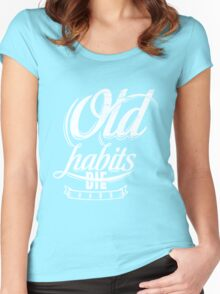Quote - Old Habits Die Hard Women's Fitted Scoop T-Shirt