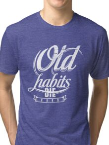 Quote - Old Habits Die Hard Tri-blend T-Shirt