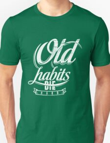 Quote - Old Habits Die Hard T-Shirt