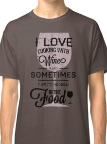 Quote - Wine, Wine, Wine...and food!! Classic T-Shirt