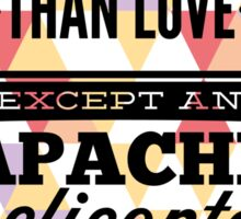 Quote - Nothing is Stronger than Love except an Apache helicopter that thing has Rockets Sticker