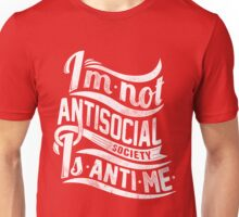 Quote - I'm not Antisocial, society is Anti-Me Unisex T-Shirt