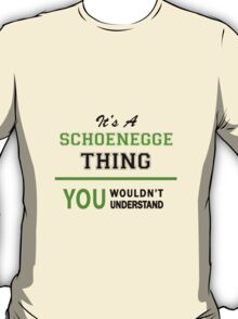 It's a SCHOENEGGE thing, you wouldn't understand !! T-Shirt