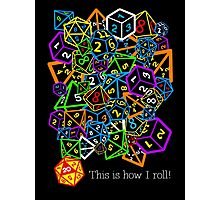 D&D (Dungeons and Dragons) - This is how I roll! Photographic Print