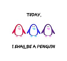 Today, I Shall Be A Penguin Photographic Print
