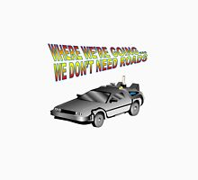 We Don't Need Roads in a Delorean Unisex T-Shirt