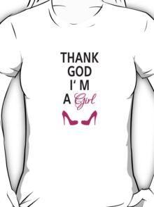 Thank God I am a girl T-Shirt