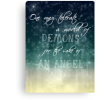 one may tolerate a world of demons for the sake of an angel Canvas Print